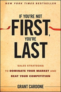 If You're Not First, You're Last- Sales Strategies to Dominate Your Market and Beat Your Competition